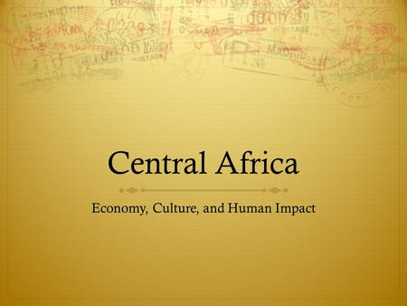 Central Africa Economy, Culture, and Human Impact.