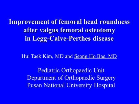 Hui Taek Kim, MD and Seong Ho Bae, MD Pediatric Orthopaedic Unit