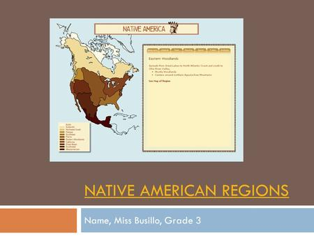 NATIVE AMERICAN REGIONS Name, Miss Busillo, Grade 3.