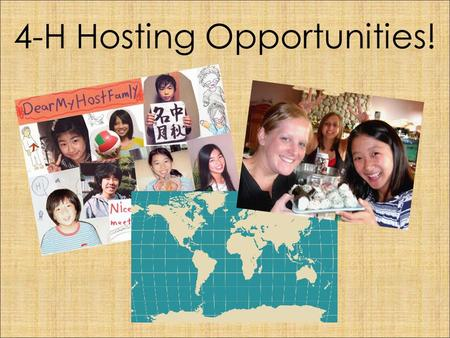 4-H Hosting Opportunities!. Every summer, 50 Japanese and Korean youth spend a month living with Wisconsin host families.
