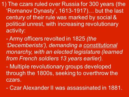 1) The czars ruled over Russia for 300 years (the 'Romanov Dynasty', 1613-1917)… but the last century of their rule was marked by social & political unrest,