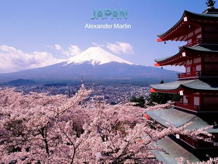 Alexander Martin. Japan Information  Home of 120 million people  Small Island in the pacific not much bigger than Italy  One of the largest cities,