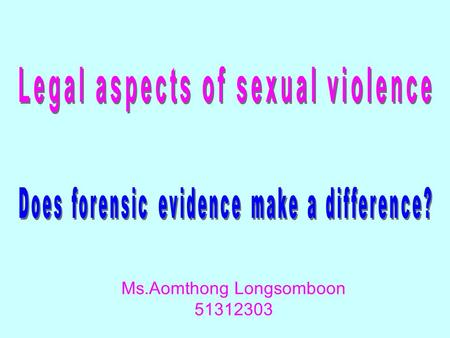 Ms.Aomthong Longsomboon 51312303. Introduction >> The sexual assaults >> In Greater Arhus, Denmark >> Conviction rates of defendants in cases of sexual.