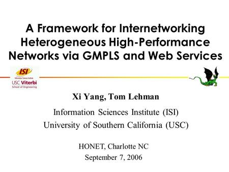 A Framework for Internetworking Heterogeneous High-Performance Networks via GMPLS and Web Services Xi Yang, Tom Lehman Information Sciences Institute (ISI)