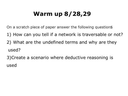 Warm up 8/28,29 On a scratch piece of paper answer the following question s 1)How can you tell if a network is traversable or not? 2)What are the undefined.