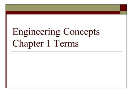 Engineering Concepts Chapter 1 Terms. CENTER LINE  A line consisting of a long dash followed by a short dash, that is used to show and locate centers.