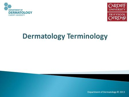 Department of Dermatology © 2013.  To be able to accurately describe lesions and rashes to colleagues.  To be able to write a clear dermatology referral.