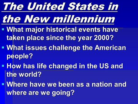 The United States in the New millennium  What major historical events have taken place since the year 2000?  What issues challenge the American people?
