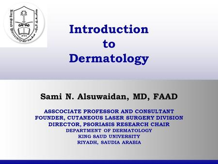 Sami N. Alsuwaidan, MD, FAAD ASSCOCIATE PROFESSOR AND CONSULTANT FOUNDER, CUTANEOUS LASER SURGERY DIVISION DIRECTOR, PSORIASIS RESEARCH CHAIR DEPARTMENT.