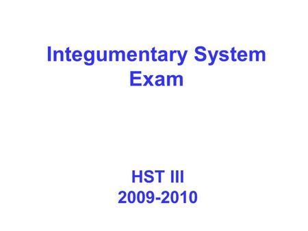 Integumentary System Exam HST III 2009-2010. Matching Match the following pictures with the correct key term.