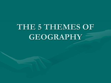 THE 5 THEMES OF GEOGRAPHY. THE FIVE THEMES OF GEOGRAPHY LocationLocation PlacePlace Human-Environment InteractionHuman-Environment Interaction MovementMovement.