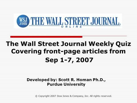 © Copyright 2007 Dow Jones & Company, Inc. All rights reserved. The Wall Street Journal Weekly Quiz Covering front-page articles from Sep 1-7, 2007 Developed.