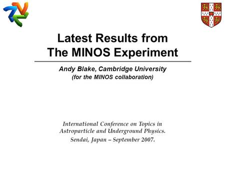 Latest Results from The MINOS Experiment Andy Blake, Cambridge University (for the MINOS collaboration) International Conference on Topics in Astroparticle.
