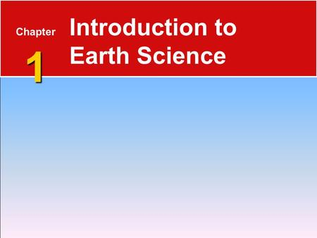 1 Chapter 1 Introduction to Earth Science. Overview of Earth Science 1.1 What Is Earth Science?  Earth Science includes all sciences that seek to understand.