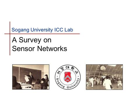 Sogang University ICC Lab A Survey on Sensor Networks.