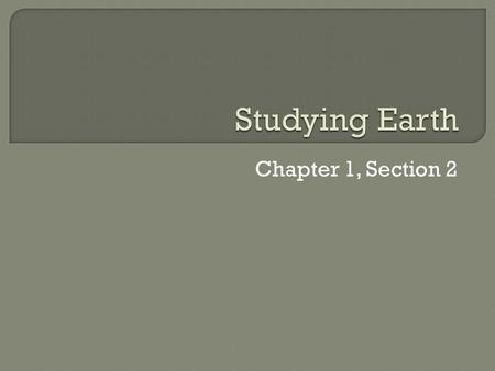 Chapter 1, Section 2.  Date: September 3 rd, 2014  Title: Studying Earth  Standard: Students know energy can be carried from one place to another by.