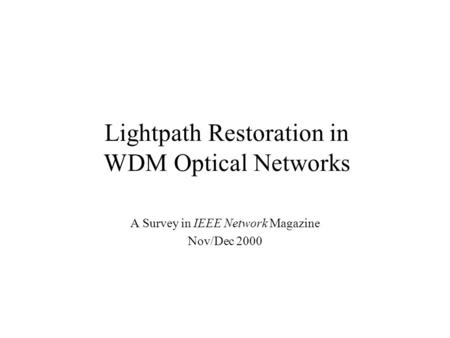 Lightpath Restoration in WDM Optical Networks A Survey in IEEE Network Magazine Nov/Dec 2000.