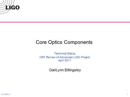 G1100493-v5 1 Core Optics Components Technical Status NSF Review of Advanced LIGO Project April 2011 GariLynn Billingsley.