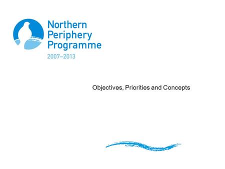 Objectives, Priorities and Concepts. OPERATIONAL PROGRAMME Operational Programme outlines the framework, strategy and management of the programme for.