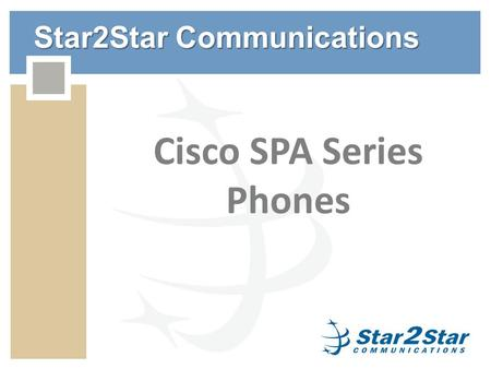 Star2Star Communications Cisco SPA Series Phones.