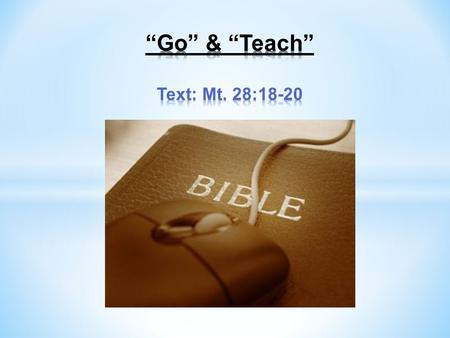 """Go"" & ""Teach"" Jesus' ""Mission Statement"" The apostles were teaching the gospel all over the world! (Col. 1:3-6) Jesus told His apostles, ""Go"" & ""Teach"""