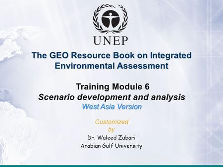Module 6: Scenario development and analysis The GEO Resource Book on Integrated Environmental Assessment Training Module 6 Scenario development and analysis.