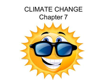 CLIMATE CHANGE Chapter 7. WEATHER vs CLIMATE Weather describes a set of environmental conditions encountered from day to day (short-term). The two main.