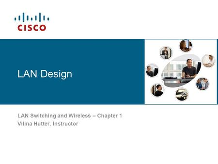 LAN Design LAN Switching and Wireless – Chapter 1 Vilina Hutter, Instructor.
