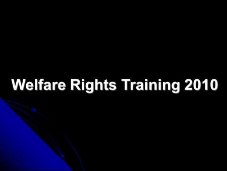 Welfare Rights Training 2010 INCOME MAXIMISATION What's this all about? The ability to listen, fact find, and notice that something is missing, advise.