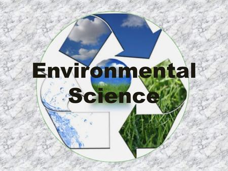 Environmental Science. What is Environmental Science? Relationships between people and the natural environment. Interdisciplinary Broad field Ecology.
