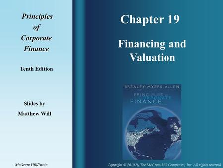 Chapter 19 Principles PrinciplesofCorporateFinance Tenth Edition Financing and Valuation Slides by Matthew Will Copyright © 2010 by The McGraw-Hill Companies,