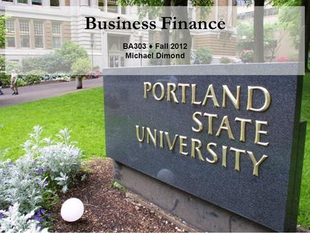 Business Finance BA303 ♦ Fall 2012 Michael Dimond.
