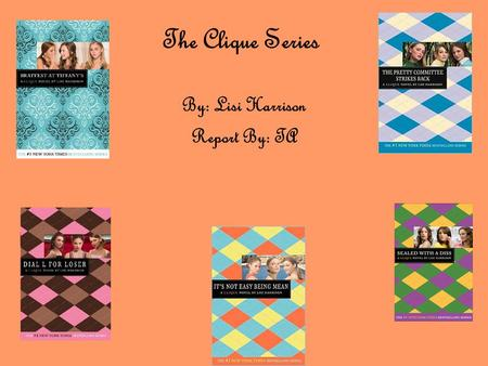 The Clique Series By: Lisi Harrison Report By: TA.