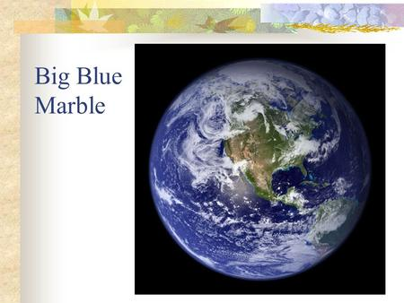 Big Blue Marble. Earth's Systems are: Atmosphere Geosphere Hydrosphere Biosphere.