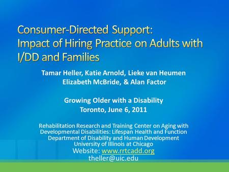 Tamar Heller, Katie Arnold, Lieke van Heumen Elizabeth McBride, & Alan Factor Growing Older with a Disability Toronto, June 6, 2011 Rehabilitation Research.