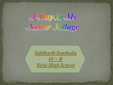 Siddharth Sonthalia IV – B Birla High School. Country : India State : Rajasthan State : Rajasthan District : Jhunjhunu Location : North East Rajasthan.