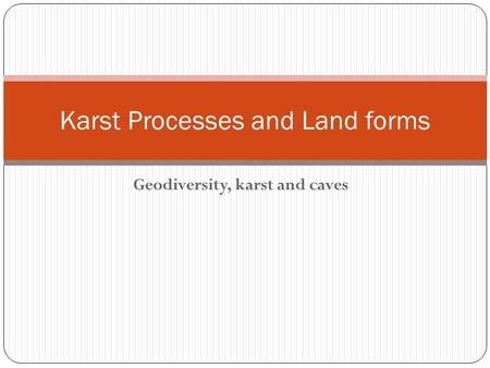 Geodiversity, karst and caves Karst Processes and Land forms.
