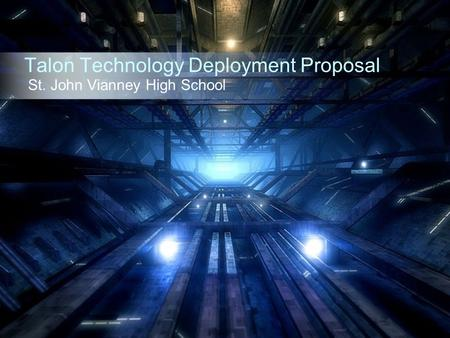 Talon Technology Deployment Proposal St. John Vianney High School.