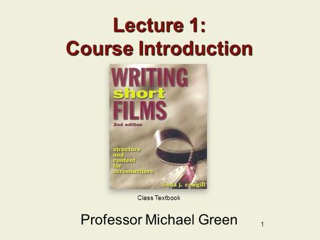 1 Class Textbook Lecture 1: Course Introduction Professor Michael Green.