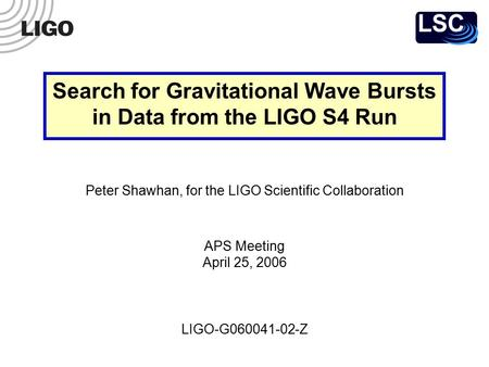 LIGO-G060041-02-Z Peter Shawhan, for the LIGO Scientific Collaboration APS Meeting April 25, 2006 Search for Gravitational Wave Bursts in Data from the.