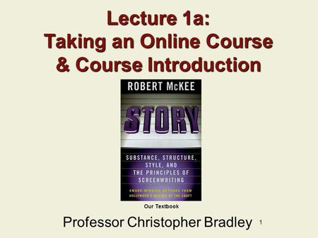 1 Our Textbook Lecture 1a: Taking an Online Course & Course Introduction Professor Christopher Bradley.