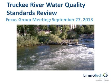 Focus Group Meeting: September 27, 2013 Truckee River Water Quality Standards Review.