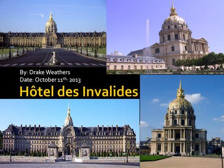 By: Drake Weathers Date: October 11 th, 2013.  It was Louis XIV who decided to build this hôtel in 1670. He had it built to harbor injured soldiers.
