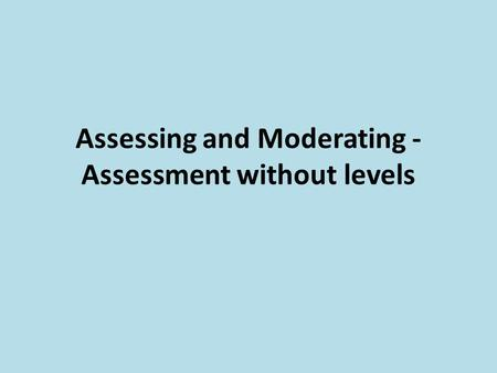 Assessing and Moderating - Assessment without levels.