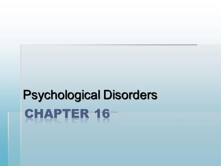 Psychological Disorders. I. General Information  A. Definitions  a. Atypical: not typical  b. Disturbing: troubles others emotionally or mentally 