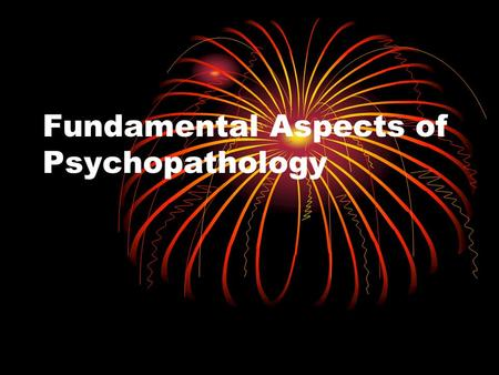 Fundamental Aspects of Psychopathology. Meta-Components of Psychology CultureSES Race Ethnicity Gender and Sex Psychopathology.