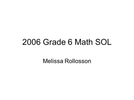 2006 Grade 6 Math SOL Melissa Rollosson. One hundred sixth-grade students were asked to name one favorite color. The table shows the results. What percent.