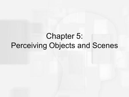 Chapter 5: Perceiving Objects and Scenes. Modern Technology What would it take to build a car that could negotiate a neighborhood with a human at the.