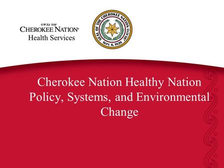 Health Services Cherokee Nation Healthy Nation Policy, Systems, and Environmental Change.
