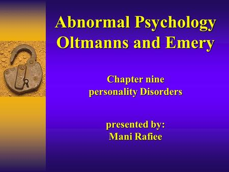 Abnormal Psychology Oltmanns and Emery Chapter nine personality Disorders presented by: Mani Rafiee.